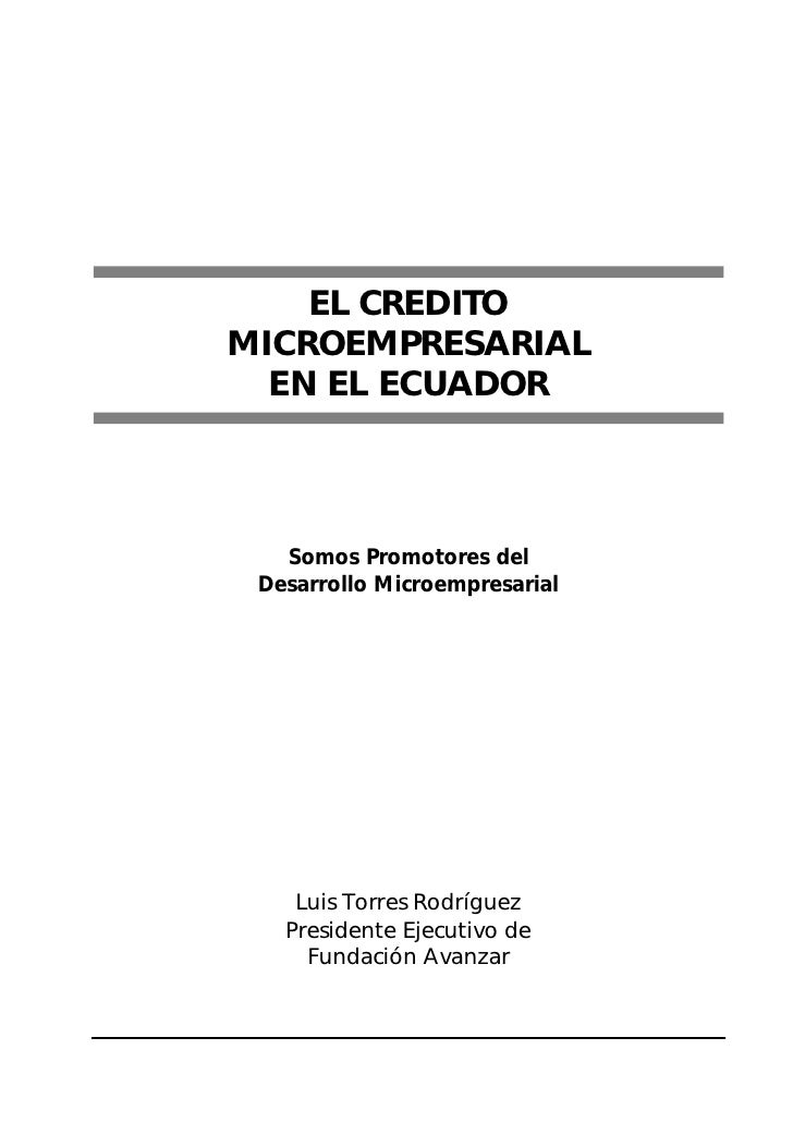 EL CREDITOMICROEMPRESARIAL  EN EL ECUADOR   Somos Promotores del Desarrollo Microempresarial    Luis Torres Rodríguez   Pr...