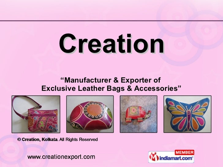 """Creation """" Manufacturer & Exporter of  Exclusive Leather Bags & Accessories"""""""