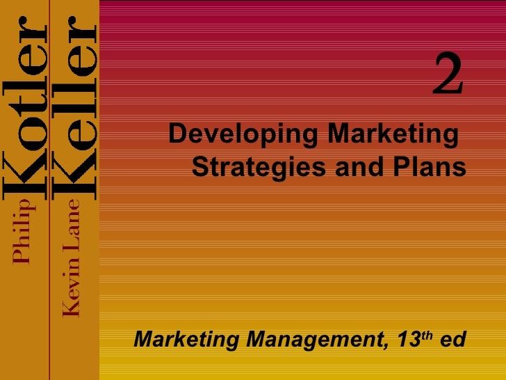 Developing Marketing  Strategies and Plans Marketing Management, 13 th  ed 2