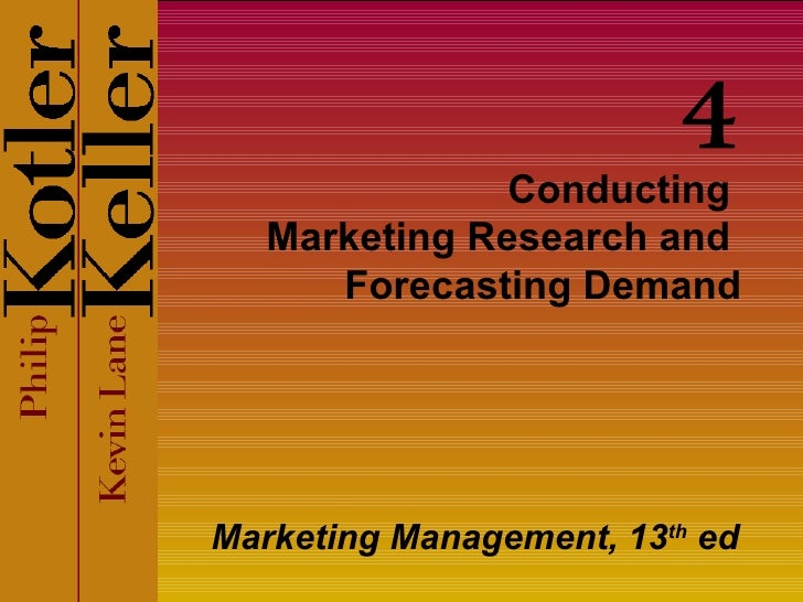 Conducting  Marketing Research and  Forecasting Demand Marketing Management, 13 th  ed 4