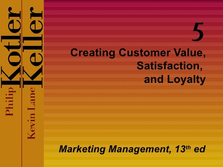 Creating Customer Value, Satisfaction,  and Loyalty Marketing Management, 13 th  ed 5