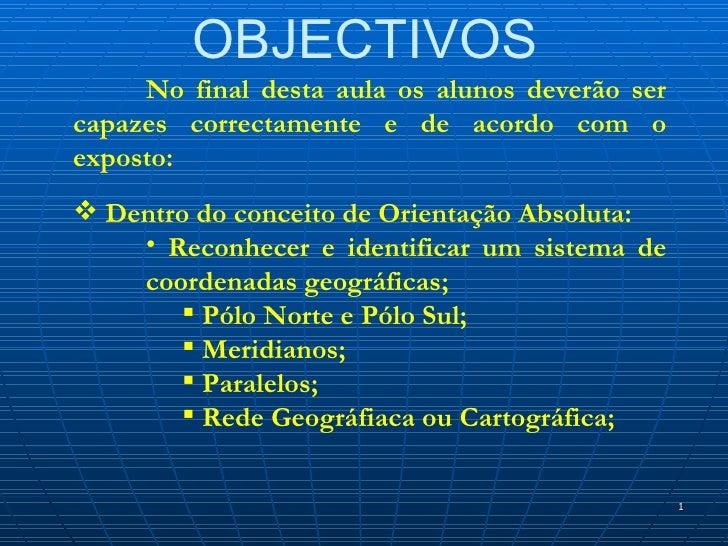 OBJECTIVOS     No final desta aula os alunos deverão sercapazes correctamente e de acordo com oexposto: Dentro do conceit...