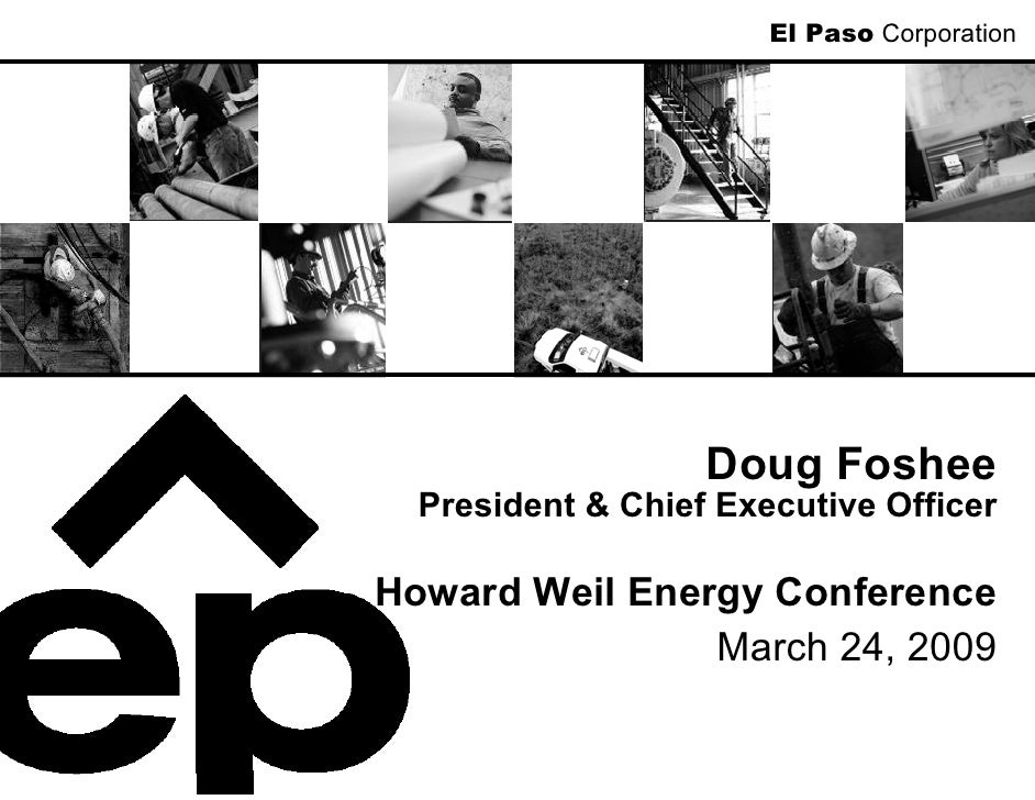 El Paso Corporation                        Doug Foshee   President & Chief Executive Officer  Howard Weil Energy Conferenc...
