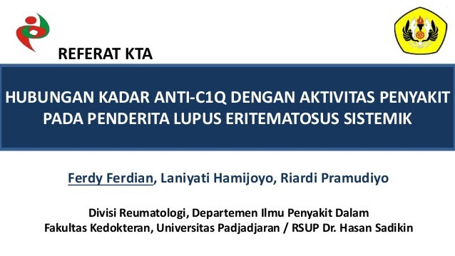 HUBUNGAN KADAR ANTI-C1Q DENGAN AKTIVITAS PENYAKIT PADA PENDERITA LUPUS ERITEMATOSUS SISTEMIK Ferdy Ferdian, Laniyati Hamij...
