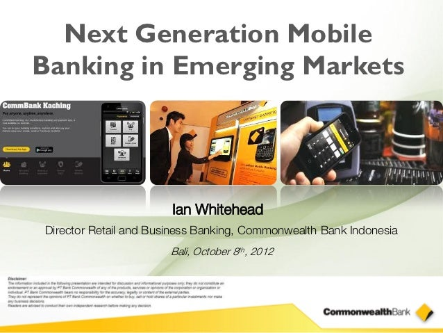 Next Generation MobileBanking in Emerging Markets                       Ian WhiteheadDirector Retail and Business Banking,...
