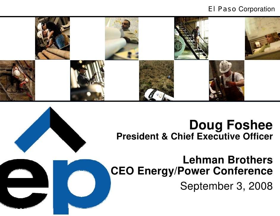El Paso Corporation                     Doug Foshee President & Chief Executive Officer              Lehman Brothers CEO E...