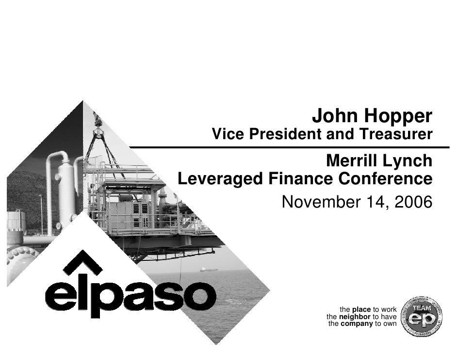 John Hopper    Vice President and Treasurer                 Merrill Lynch Leveraged Finance Conference             Novembe...