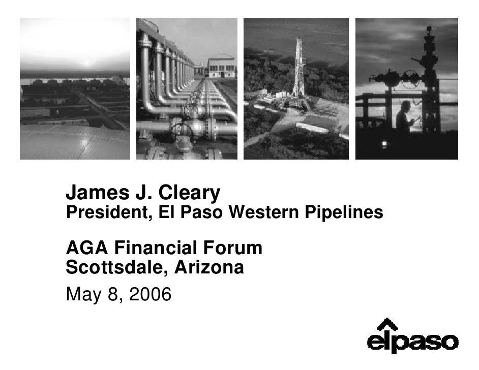 James J. Cleary President, El Paso Western Pipelines AGA Financial Forum Scottsdale, Arizona May 8, 2006