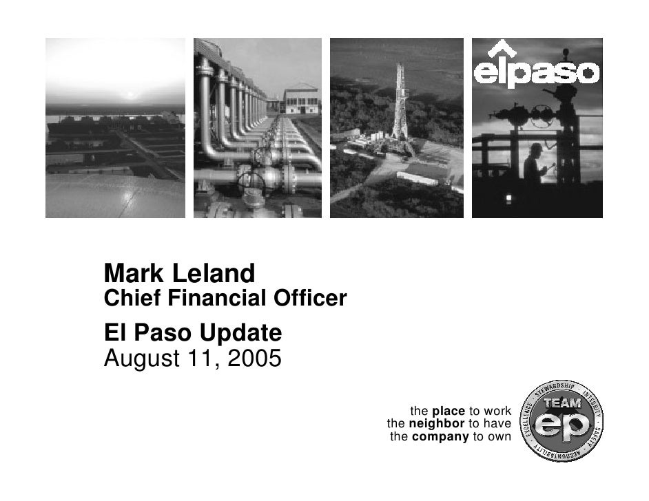 Mark Leland Chief Financial Officer El Paso Update August 11, 2005                                 the place to work      ...