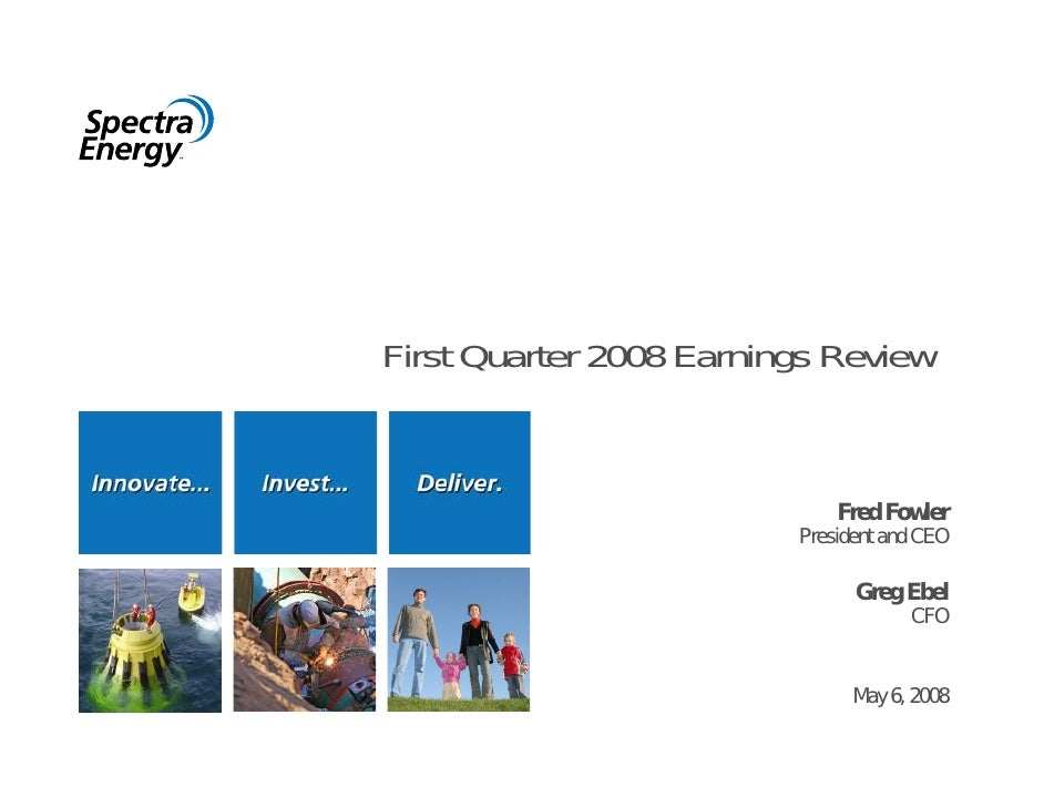 First Quarter 2008 Earnings Review                                Fred Fowler                          President and CEO  ...