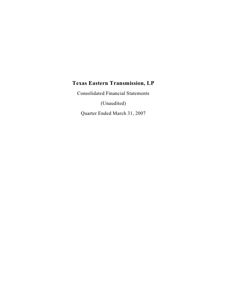 Texas Eastern Transmission, LP  Consolidated Financial Statements            (Unaudited)    Quarter Ended March 31, 2007