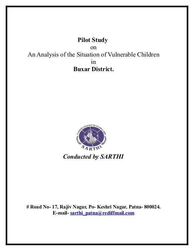Pilot Study on An Analysis of the Situation of Vulnerable Children in Buxar District. Conducted by SARTHI # Road No- 17, R...