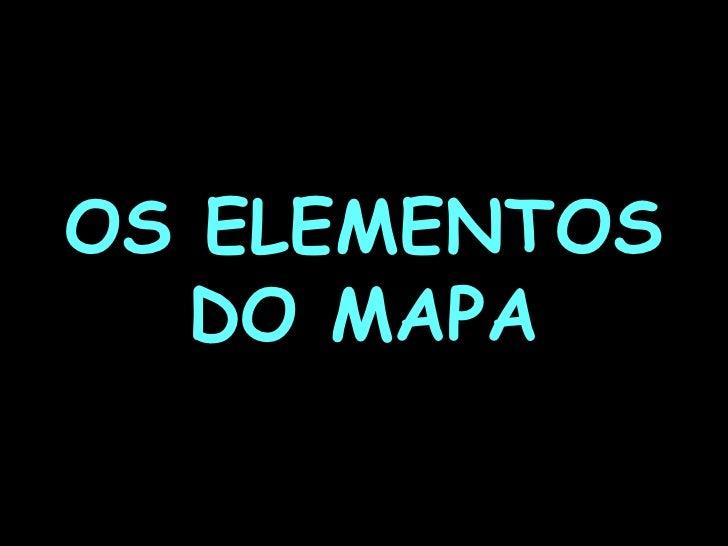 OS ELEMENTOS  DO MAPA
