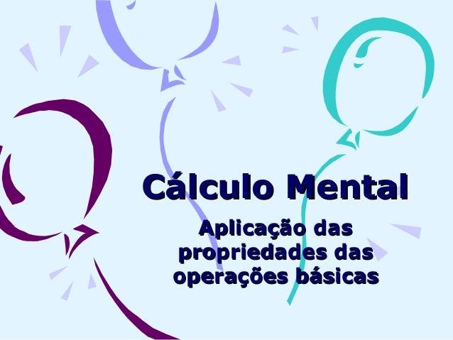 Cálculo Mental   Aplicação das propriedades das operações básicas