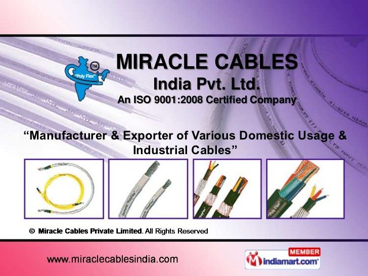 "MIRACLE CABLES                     India Pvt. Ltd.               An ISO 9001:2008 Certified Company""Manufacturer & Exporte..."