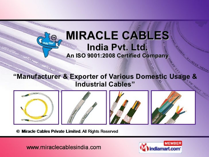 """MIRACLE CABLES India Pvt. Ltd. An ISO 9001:2008 Certified Company """" Manufacturer & Exporter of Various Domestic Usage & In..."""