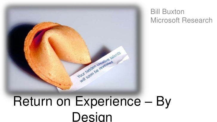 Bill Buxton                      Microsoft Research     Return on Experience – By          Design