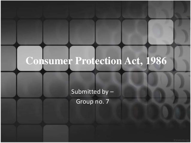 Consumer Protection Act, 1986         Submitted by –          Group no. 7