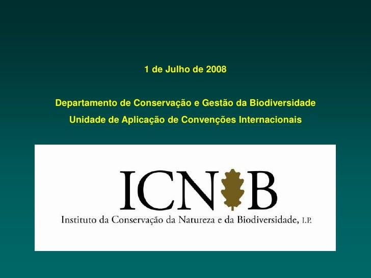 1 de Julho de 2008Departamento de Conservação e Gestão da Biodiversidade  Unidade de Aplicação de Convenções Internacionais