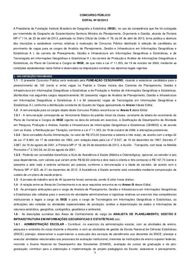 1 CONCURSO PÚBLICO EDITAL Nº 03/2013 A Presidenta da Fundação Instituto Brasileiro de Geografia e Estatística (IBGE), no u...
