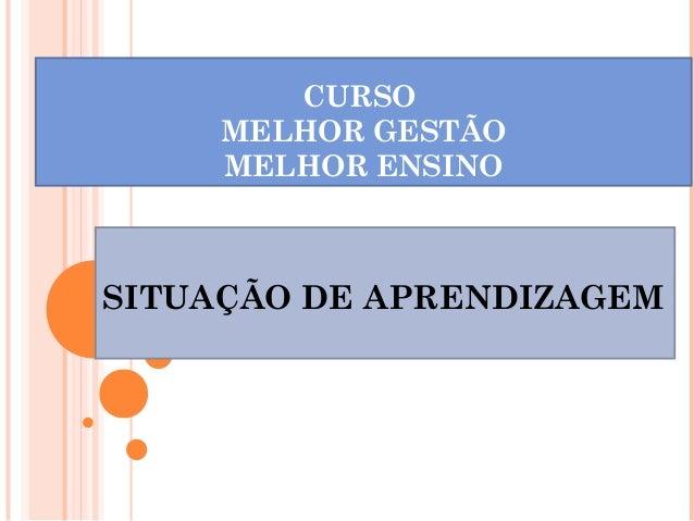 CURSOMELHOR GESTÃOMELHOR ENSINOSITUAÇÃO DE APRENDIZAGEM