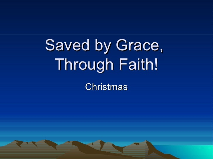 Saved by Grace,  Through Faith! Christmas