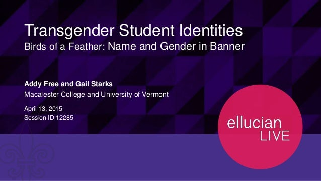 12285© 2015 ELLUCIAN. CONFIDENTIAL & PROPRIETARY | Session ID Transgender Student Identities Birds of a Feather: Name and ...