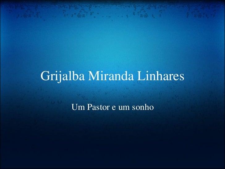 Grijalba Miranda Linhares     Um Pastor e um sonho