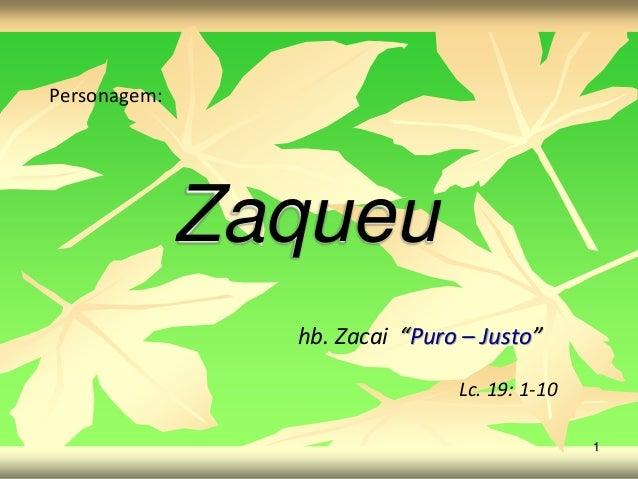 "Personagem: Zaqueu hb. Zacai ""Puro – Justo"" Lc. 19: 1-10 1"