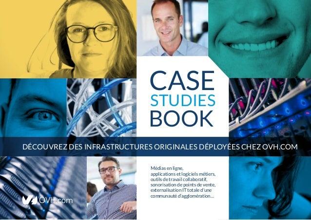 L'INFRASTRUCTURE 1# CASE STUDIES BOOK Médias en ligne, applicationset logiciels métiers, outils de travail collaboratif, s...