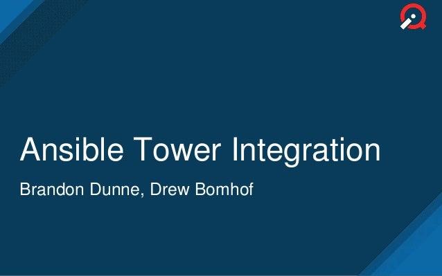 Ansible Tower Integration Brandon Dunne, Drew Bomhof
