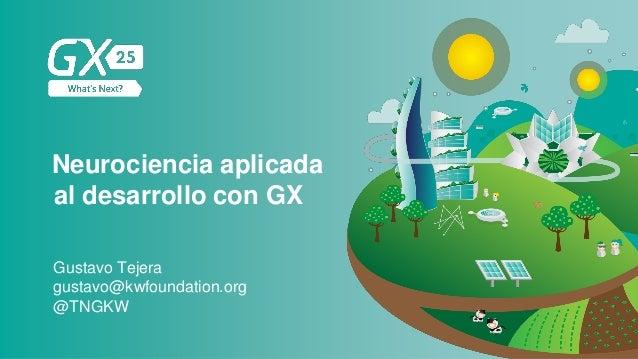 #GX24 Neurociencia aplicada al desarrollo con GX Gustavo Tejera @TNGKW gustavo@kwfoundation.org