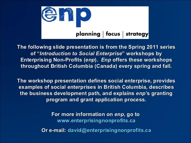 """The following slide presentation is from the 2011 series of """" Building Your Social Enterprise """" workshops by Enterprising ..."""