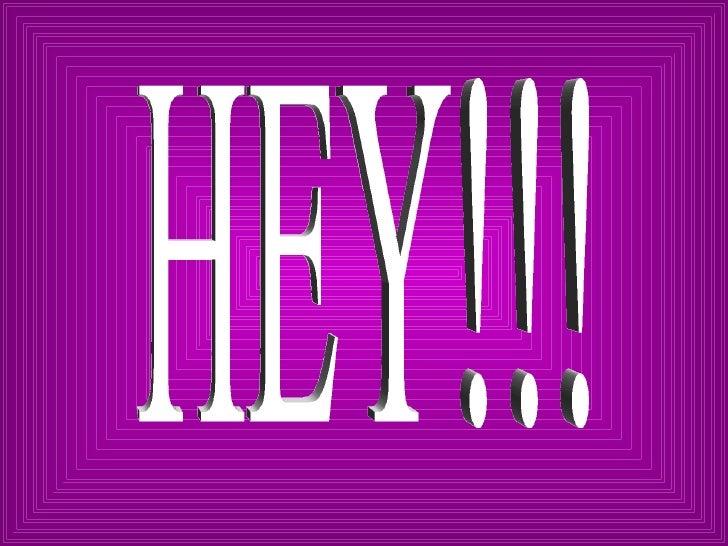 HEY!!!