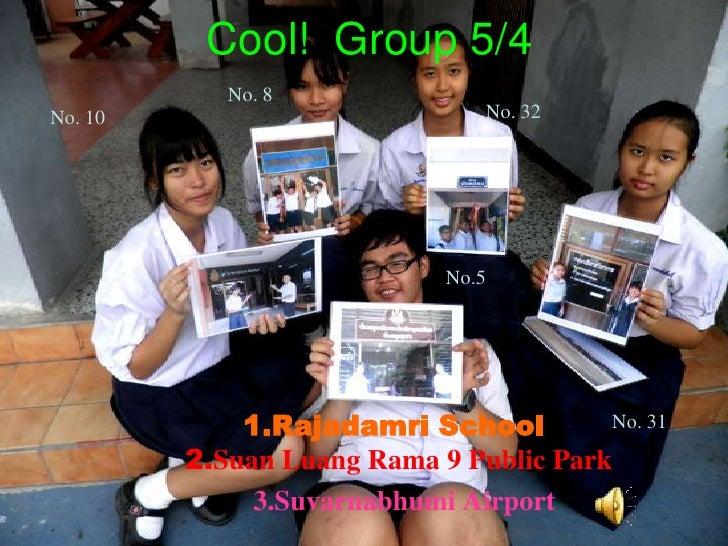 Cool!  Group 5/4<br />No. 8<br />No. 32<br />No. 10<br />No.5<br />1.Rajadamri School2.Suan Luang Rama 9 Public Park <br /...