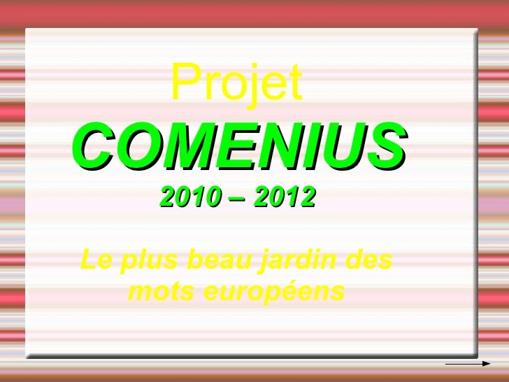Projet COMENIUS 2010 – 2012 Le plus beau jardin des mots européens