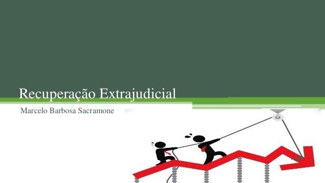 Recuperação Extrajudicial Marcelo Barbosa Sacramone