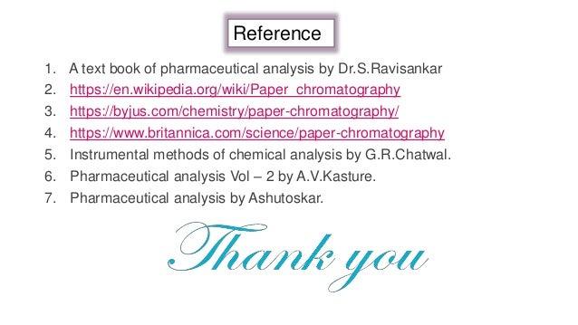 1. A text book of pharmaceutical analysis by Dr.S.Ravisankar 2. https://en.wikipedia.org/wiki/Paper_chromatography 3. http...