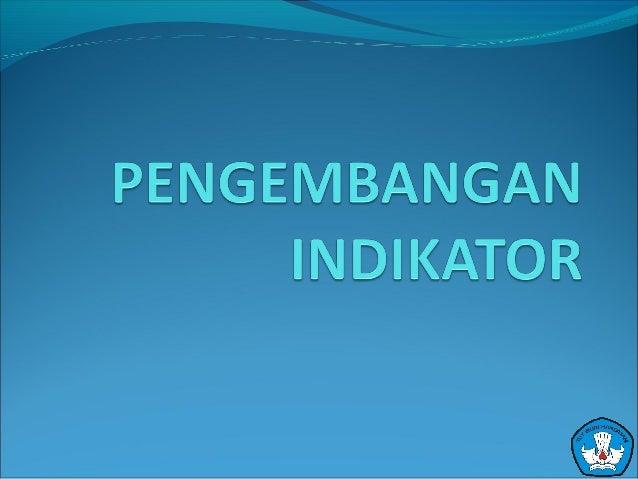 PENGERTIAN INDIKATORPENGERTIAN INDIKATOR Indikator merupakan penanda pencapaian kompetensi dasar yang ditandai oleh perub...
