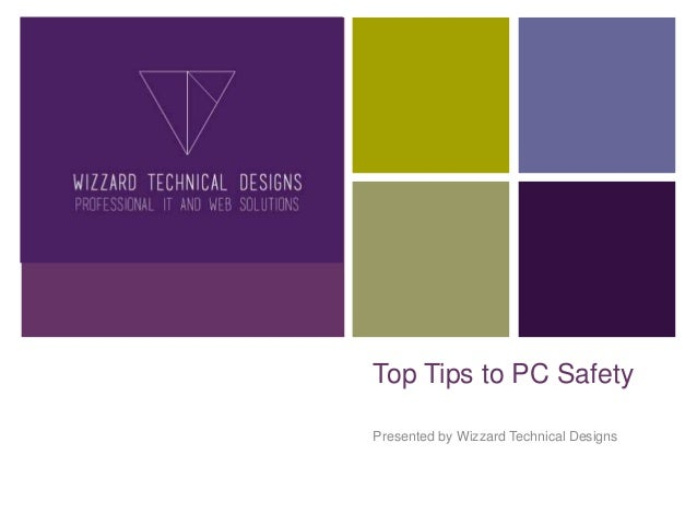+ Top Tips to PC Safety Presented by Wizzard Technical Designs