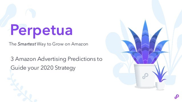 Perpetua The Smartest Way to Grow on Amazon 3 Amazon Advertising Predictions to Guide your 2020 Strategy