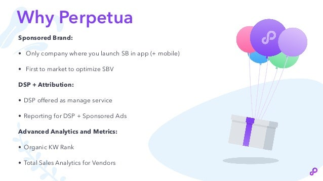 Why Perpetua Sponsored Brand: • Only company where you launch SB in app (+ mobile) • First to market to optimize SBV DSP +...