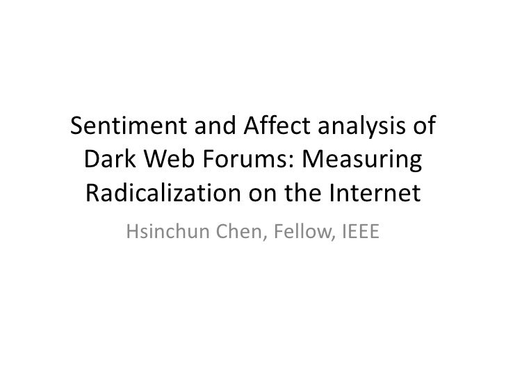 Sentiment and Affect analysis of Dark Web Forums: Measuring Radicalization on the Internet<br />Hsinchun Chen, Fellow, IEE...