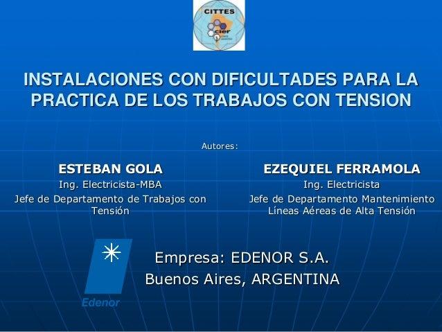 INSTALACIONES CON DIFICULTADES PARA LA  PRACTICA DE LOS TRABAJOS CON TENSION                                   Autores:   ...