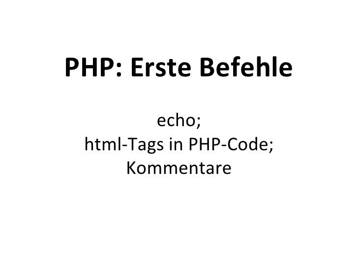 PHP: Erste Befehle echo; html-Tags in PHP-Code; Kommentare