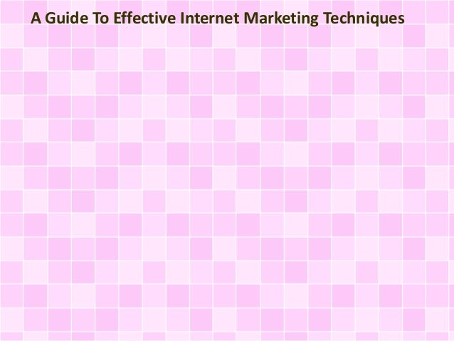 A Guide To Effective Internet Marketing Techniques