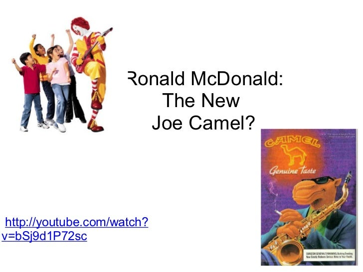 Ronald McDonald:                        The New                       Joe Camel? http://youtube.com/watch?v=bSj9d1P72sc