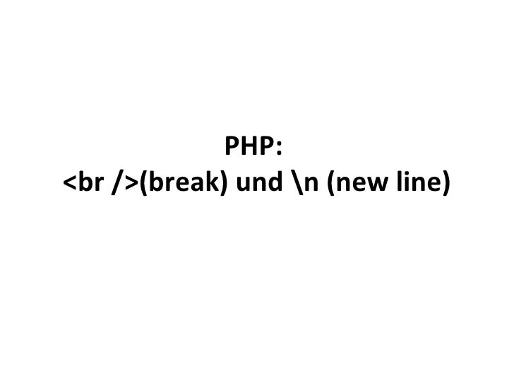 PHP:  <br />(break) und   (new line)
