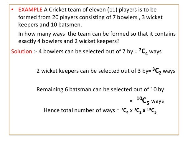 • EXAMPLE A Cricket team of eleven (11) players is to be formed from 20 players consisting of 7 bowlers , 3 wicket keepers...