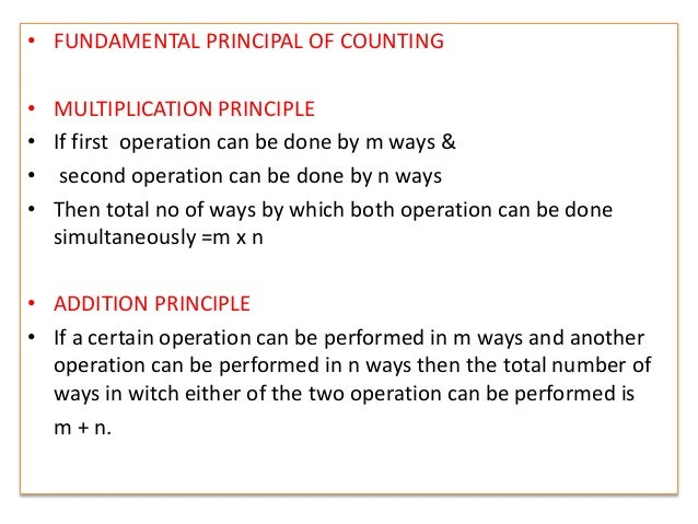 • FUNDAMENTAL PRINCIPAL OF COUNTING • MULTIPLICATION PRINCIPLE • If first operation can be done by m ways & • second opera...